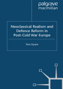 Neoclassical Realism and Defence Reform in Post-Cold War Europe