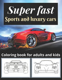 Super Fast Sports and Luxury Cars Coloring Book for Adults and Kids