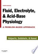 """Fluid, Electrolyte and Acid-Base Physiology E-Book: A Problem-Based Approach"" by Kamel S. Kamel, Mitchell L. Halperin, Marc B. Goldstein"