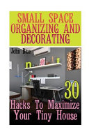 Small Space Organizing and Decorating