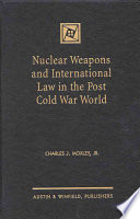 Nuclear Weapons and International Law in the Post Cold War World