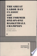The Great Labor Day Classic   And  The Former One on one Basketball Champion