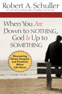 When You Are Down to Nothing, God Is Up to Something: ...
