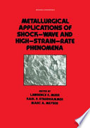 Metallurgical Applications of Shock Wave and High Strain Rate Phenomena