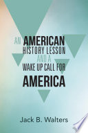 AN AMERICAN HISTORY LESSON AND A WAKE UP CALL FOR AMERICA