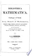 Bibliotheca mathematica  Catalogue of books in every branch of mathematics  arithmetic      geometry  mechanics  astronomy and geodesy  which have been published in Germany and other countries from 1830 to the middle of 1854  Edited by L  A  Sohncke