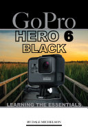 Gopro Hero 6 Black  Learning the Essentials