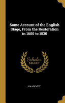 Some Account of the English Stage  from the Restoration in 1600 to 1830