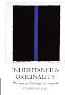 Inheritance and Originality : Wittgenstein, Heidegger, Kierkegaard ebook