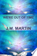 WE RE OUT OF TIME