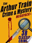 The Arthur Train Mystery MEGAPACK     38 Classic Crimes