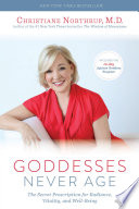"""Goddesses Never Age: The Secret Prescription for Radiance, Vitality, and Well-Being"" by Christiane Northrup, M.D."