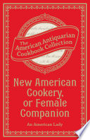 New American Cookery  or Female Companion