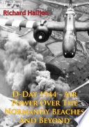 D Day 1944 Air Power Over The Normandy Beaches And Beyond Illustrated Edition