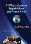 117 Most Common English Idioms and Phrasal Verbs  Workbook 5