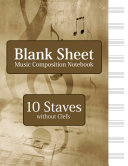 Blank Sheet Music Composition Notebook   10 Staves without Clefs
