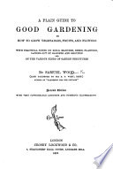 A Plain Guide to Good Gardening     Second edition  with very considerable additions and numerous illustrations