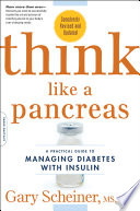 """Think Like a Pancreas: A Practical Guide to Managing Diabetes with Insulin-Completely Revised and Updated"" by Gary Scheiner"