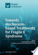 Towards Mechanism-based Treatments for Fragile X Syndrome