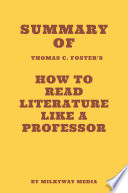 Summary of Thomas C  Foster s How to Read Literature Like a Professor
