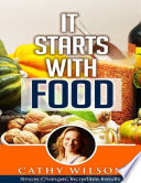 It Starts With Food  Simple Changes Incredible Results