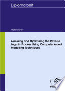 Assessing and Optimizing the Reverse Logistic Process Using Computer Aided Modelling Techniques