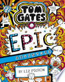 """Tom Gates 13: Epic Adventure (kind of)"" by Liz Pichon"