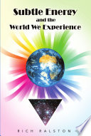 Subtle Energy and the World We Experience