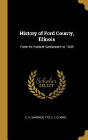 History of Ford County  Illinois  From Its Earliest Settlement to 1908