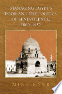 Managing Egypt S Poor And The Politics Of Benevolence 1800 1952
