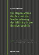 Die Organisation Gehlen und die Neuformierung des Militärs in der Bundesrepublik
