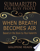 When Breath Becomes Air   Summarized for Busy People  Based On the Book By Paul Kalanithi Book PDF