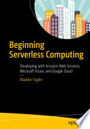 """Beginning Serverless Computing: Developing with Amazon Web Services, Microsoft Azure, and Google Cloud"" by Maddie Stigler"