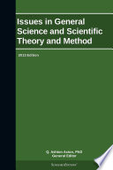 Issues in General Science and Scientific Theory and Method: 2013 Edition