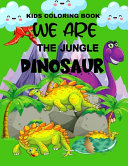 Kids Coloring Book We Are The Jungle Dinosaur