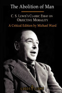 The Abolition of Man: C.S. Lewis's Classic Essay on Objective Morality