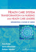 Health Care System Transformation for Nursing and Health Care Leaders