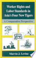 Worker Rights And Labor Standards In Asia S Four New Tigers Book PDF