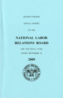 Seventy-Fourth Annual Report of the National Labor Relations Board Annual Report for the Fiscal Year Ended September 30, 2009