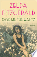 Save Me the Waltz  : A Novel