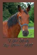 I Just Really Love Horses Ok