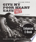 """""""Give My Poor Heart Ease, Enhanced Ebook: Voices of the Mississippi Blues"""" by William Ferris"""