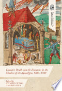Disaster, Death and the Emotions in the Shadow of the Apocalypse, 1400–1700