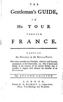 The Gentleman s Guide  in His Tour Through France  Wrote by an Officer in the Royal Navy  i e  Philip Playstowe     The Second Edition