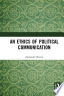 An Ethics Of Political Communication