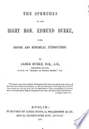 The Speeches of the Right Hon. Edmund Burke, with Memoir and Historical Introductions. By James Burke