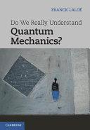 Do We Really Understand Quantum Mechanics?