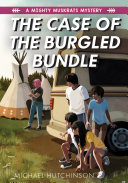 The Case of the Burgled Bundle  A Mighty Muskrats Mystery  Book 3