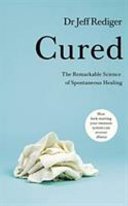 Cured The Remarkable Science Of How People Recover From Chronic Illness