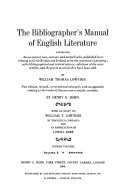 The Bibliographer's Manual of English Literature, Containing an Account of Rare, Curious, and Useful Books, Published in Or Relating to Great Britain and Ireland, from the Invention of Printing